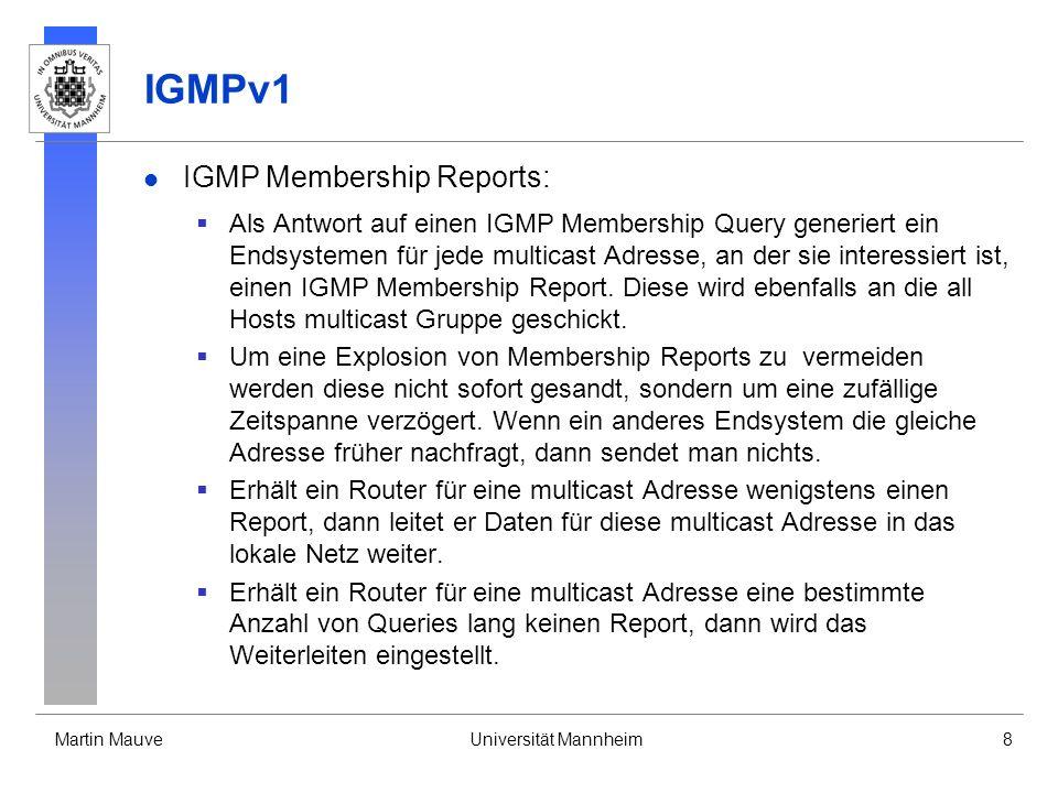 Martin MauveUniversität Mannheim8 IGMPv1 IGMP Membership Reports: Als Antwort auf einen IGMP Membership Query generiert ein Endsystemen für jede multi