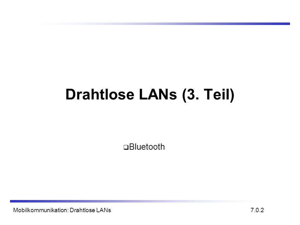 Mobilkommunikation: Drahtlose LANs Drahtlose LANs (3. Teil) 7.0.2 Bluetooth