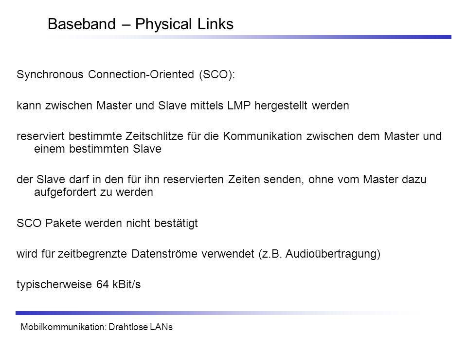 Mobilkommunikation: Drahtlose LANs Baseband – Physical Links Synchronous Connection-Oriented (SCO): kann zwischen Master und Slave mittels LMP hergest