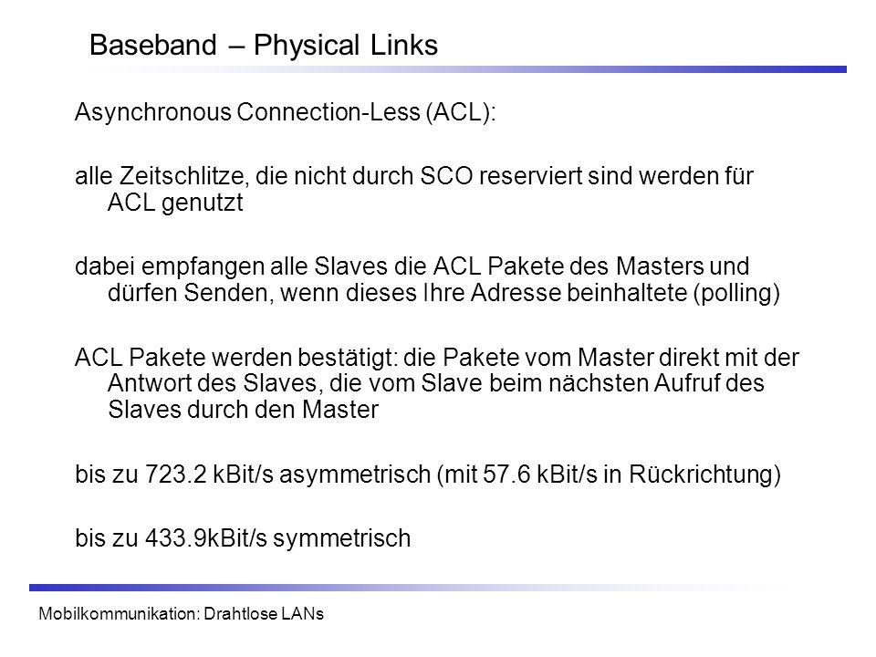 Mobilkommunikation: Drahtlose LANs Baseband – Physical Links Asynchronous Connection-Less (ACL): alle Zeitschlitze, die nicht durch SCO reserviert sin