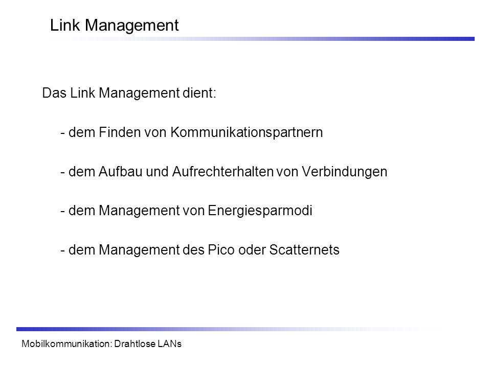 Mobilkommunikation: Drahtlose LANs Link Management Das Link Management dient: - dem Finden von Kommunikationspartnern - dem Aufbau und Aufrechterhalte