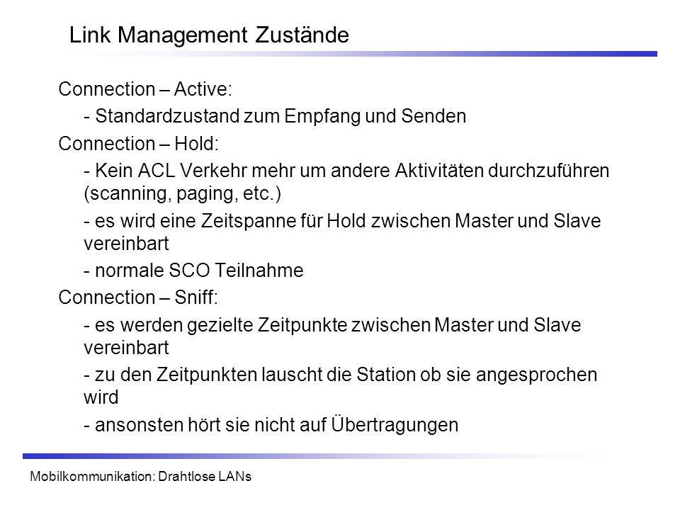 Mobilkommunikation: Drahtlose LANs Link Management Zustände Connection – Active: - Standardzustand zum Empfang und Senden Connection – Hold: - Kein AC