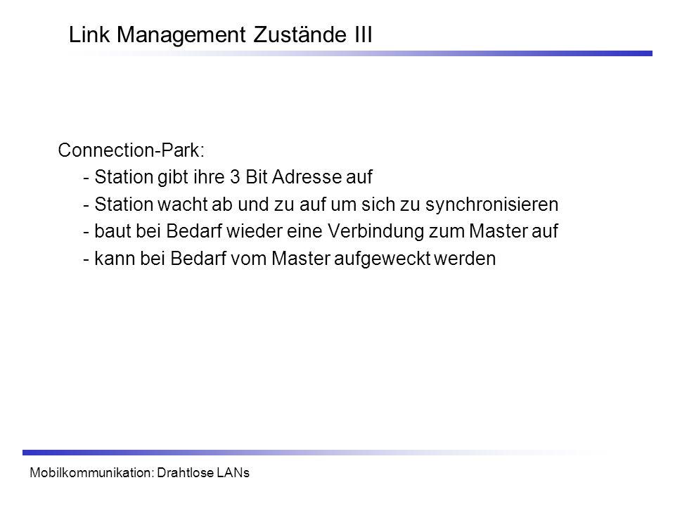 Mobilkommunikation: Drahtlose LANs Link Management Zustände III Connection-Park: - Station gibt ihre 3 Bit Adresse auf - Station wacht ab und zu auf u