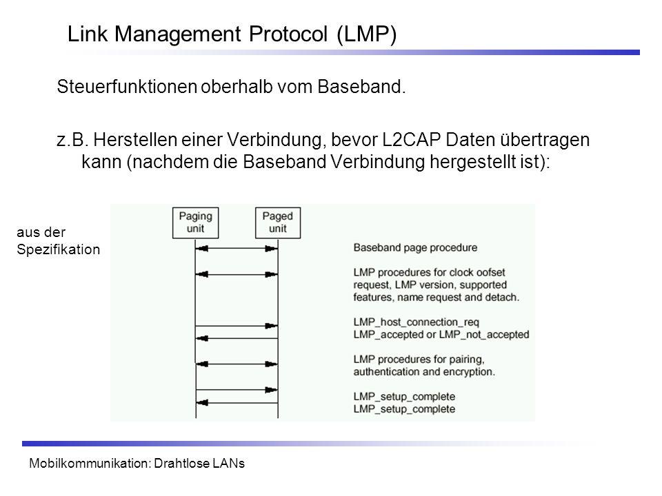 Mobilkommunikation: Drahtlose LANs Link Management Protocol (LMP) Steuerfunktionen oberhalb vom Baseband. z.B. Herstellen einer Verbindung, bevor L2CA