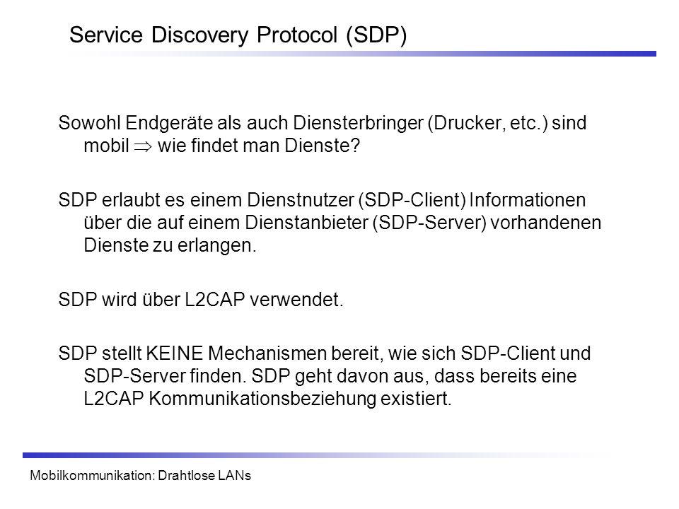Mobilkommunikation: Drahtlose LANs Service Discovery Protocol (SDP) Sowohl Endgeräte als auch Diensterbringer (Drucker, etc.) sind mobil wie findet ma