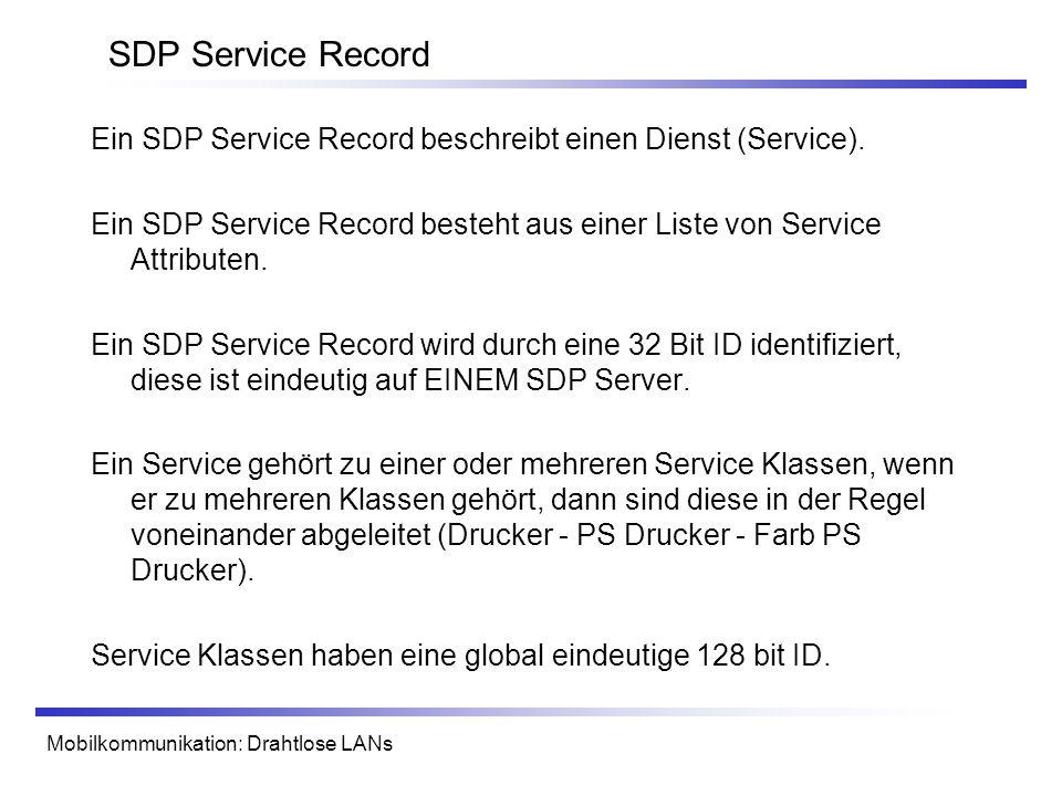 Mobilkommunikation: Drahtlose LANs SDP Service Record Ein SDP Service Record beschreibt einen Dienst (Service). Ein SDP Service Record besteht aus ein