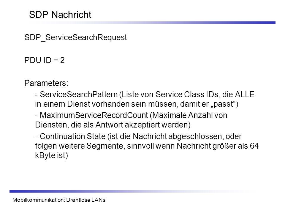 Mobilkommunikation: Drahtlose LANs SDP Nachricht SDP_ServiceSearchRequest PDU ID = 2 Parameters: - ServiceSearchPattern (Liste von Service Class IDs,