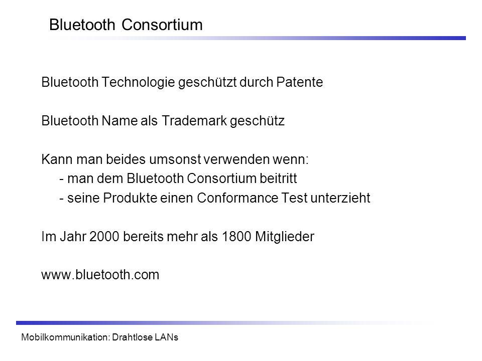 Mobilkommunikation: Drahtlose LANs Bluetooth Consortium Bluetooth Technologie geschützt durch Patente Bluetooth Name als Trademark geschütz Kann man b