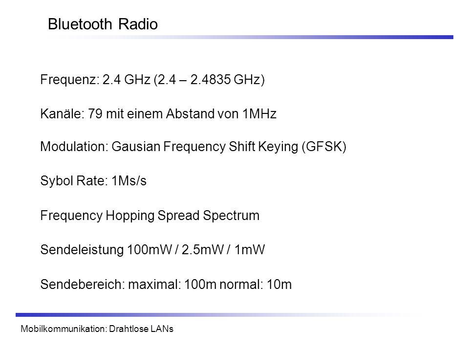 Mobilkommunikation: Drahtlose LANs Bluetooth Radio Frequenz: 2.4 GHz (2.4 – 2.4835 GHz) Kanäle: 79 mit einem Abstand von 1MHz Modulation: Gausian Freq