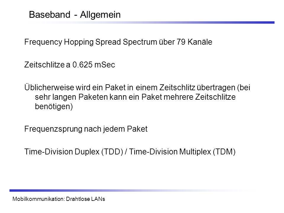 Mobilkommunikation: Drahtlose LANs Baseband - Allgemein Frequency Hopping Spread Spectrum über 79 Kanäle Zeitschlitze a 0.625 mSec Üblicherweise wird