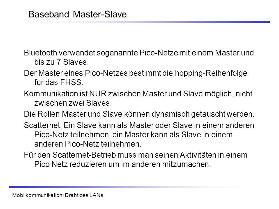 Mobilkommunikation: Drahtlose LANs Baseband Master-Slave Bluetooth verwendet sogenannte Pico-Netze mit einem Master und bis zu 7 Slaves. Der Master ei