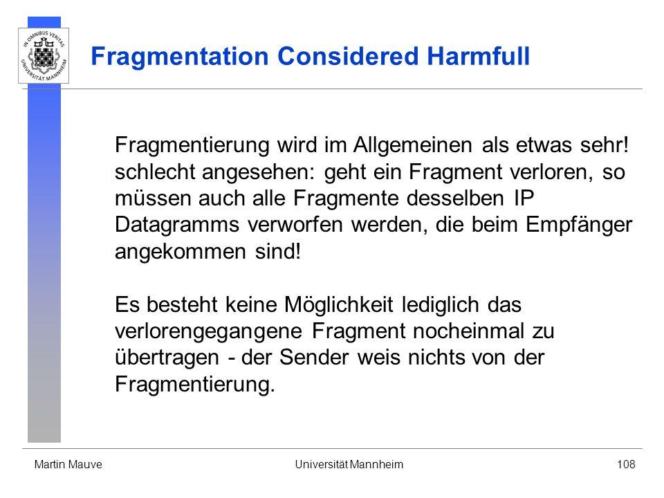 Martin MauveUniversität Mannheim108 Fragmentation Considered Harmfull Fragmentierung wird im Allgemeinen als etwas sehr! schlecht angesehen: geht ein