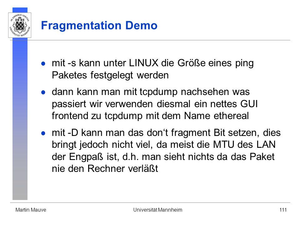 Martin MauveUniversität Mannheim111 Fragmentation Demo mit -s kann unter LINUX die Größe eines ping Paketes festgelegt werden dann kann man mit tcpdum