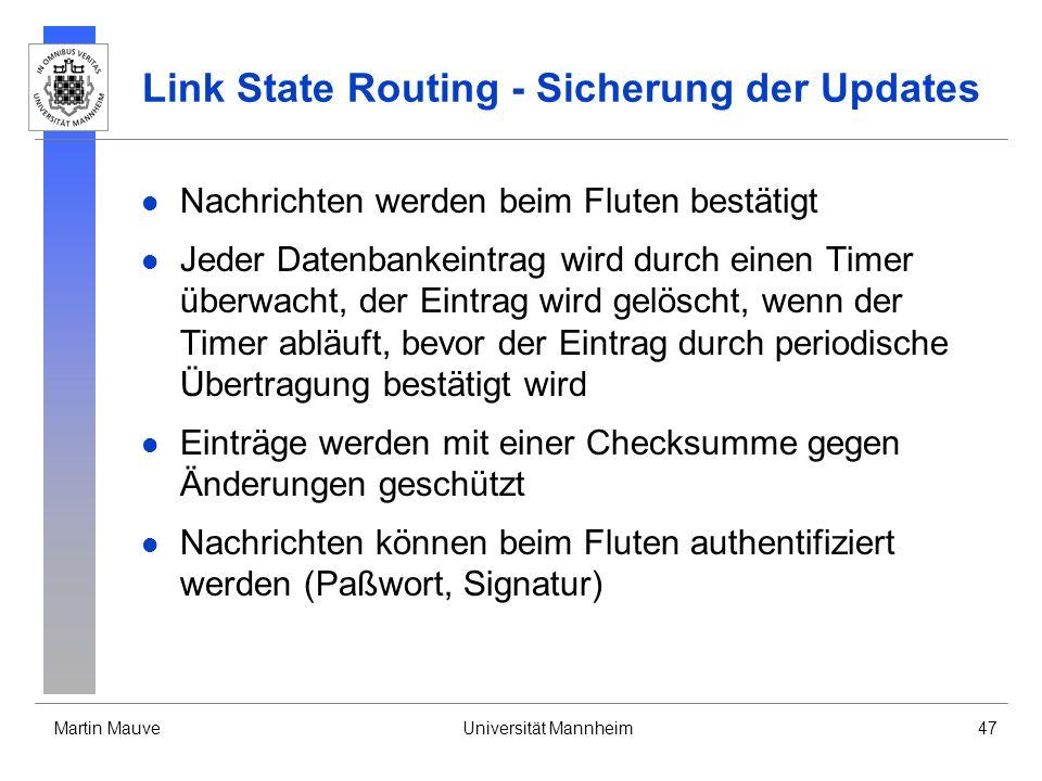 Martin MauveUniversität Mannheim47 Link State Routing - Sicherung der Updates Nachrichten werden beim Fluten bestätigt Jeder Datenbankeintrag wird dur