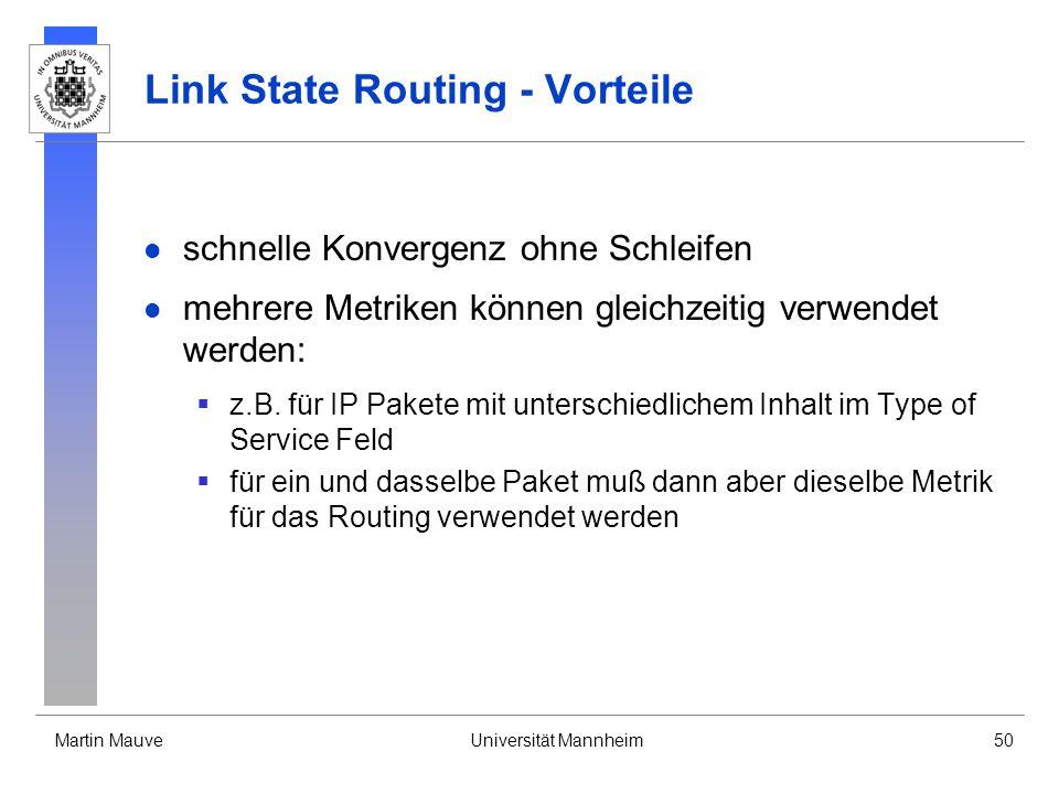Martin MauveUniversität Mannheim50 Link State Routing - Vorteile schnelle Konvergenz ohne Schleifen mehrere Metriken können gleichzeitig verwendet wer