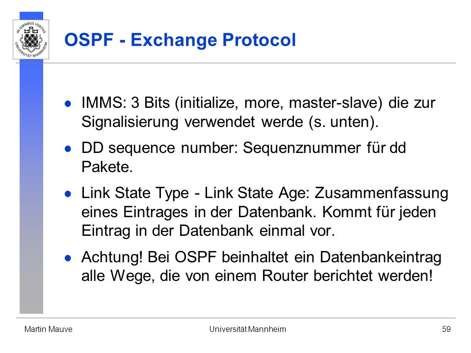 Martin MauveUniversität Mannheim59 OSPF - Exchange Protocol IMMS: 3 Bits (initialize, more, master-slave) die zur Signalisierung verwendet werde (s. u