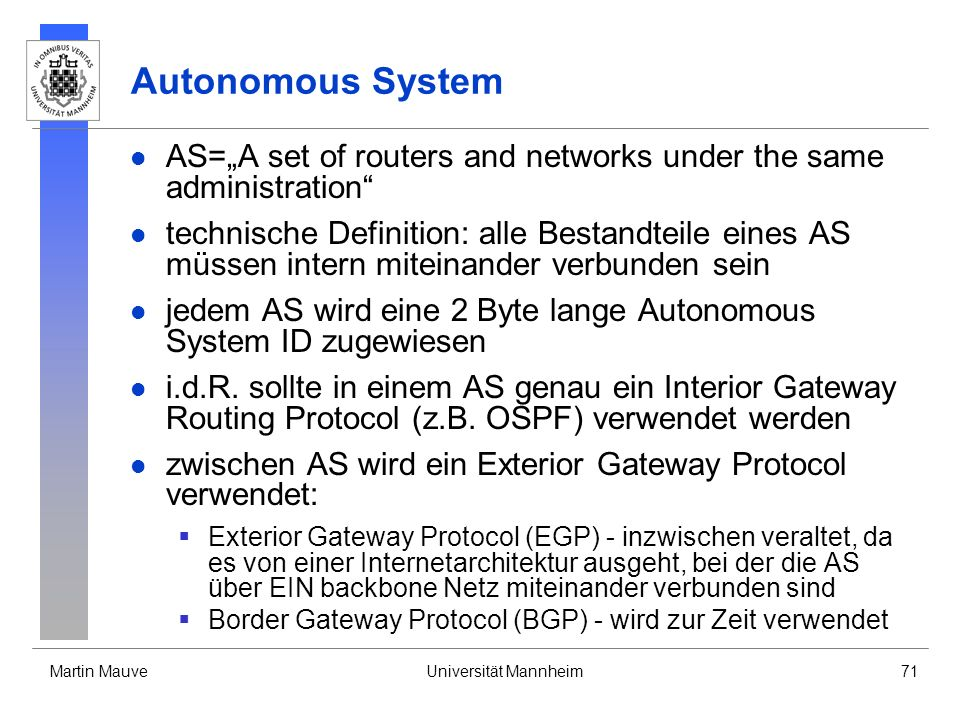 Martin MauveUniversität Mannheim71 Autonomous System AS=A set of routers and networks under the same administration technische Definition: alle Bestan