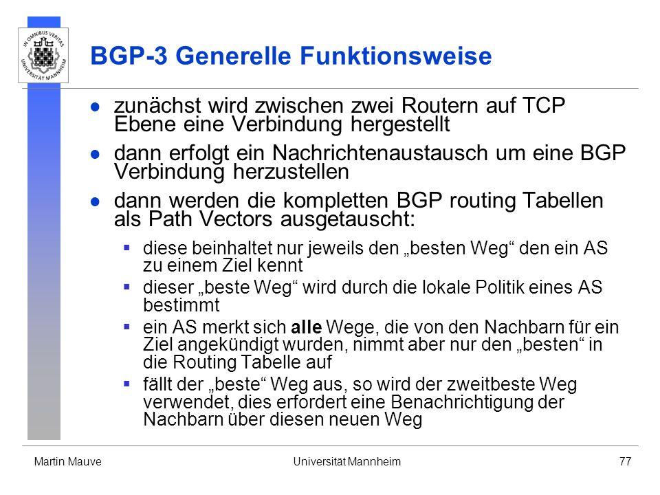 Martin MauveUniversität Mannheim77 BGP-3 Generelle Funktionsweise zunächst wird zwischen zwei Routern auf TCP Ebene eine Verbindung hergestellt dann e