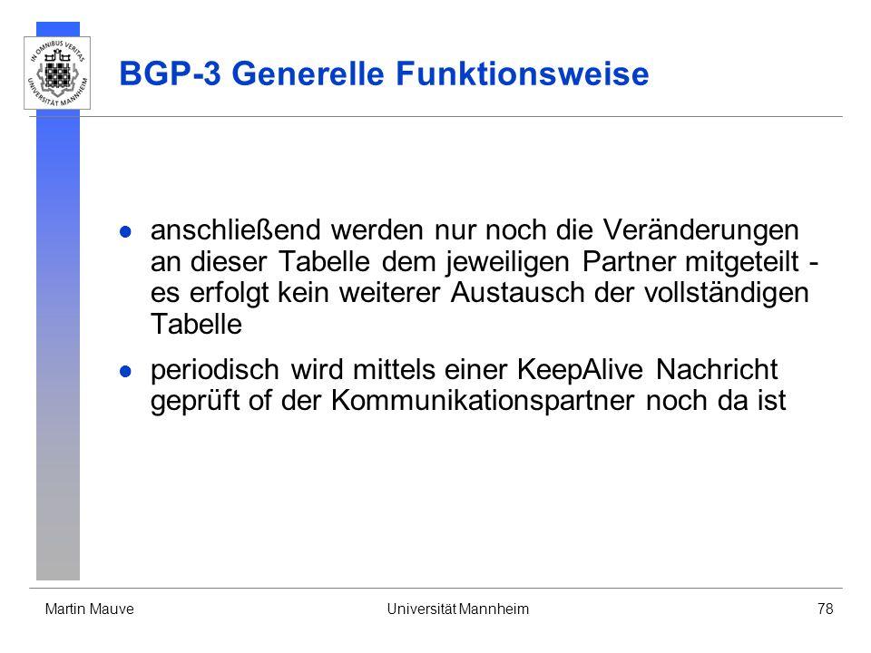 Martin MauveUniversität Mannheim78 BGP-3 Generelle Funktionsweise anschließend werden nur noch die Veränderungen an dieser Tabelle dem jeweiligen Part
