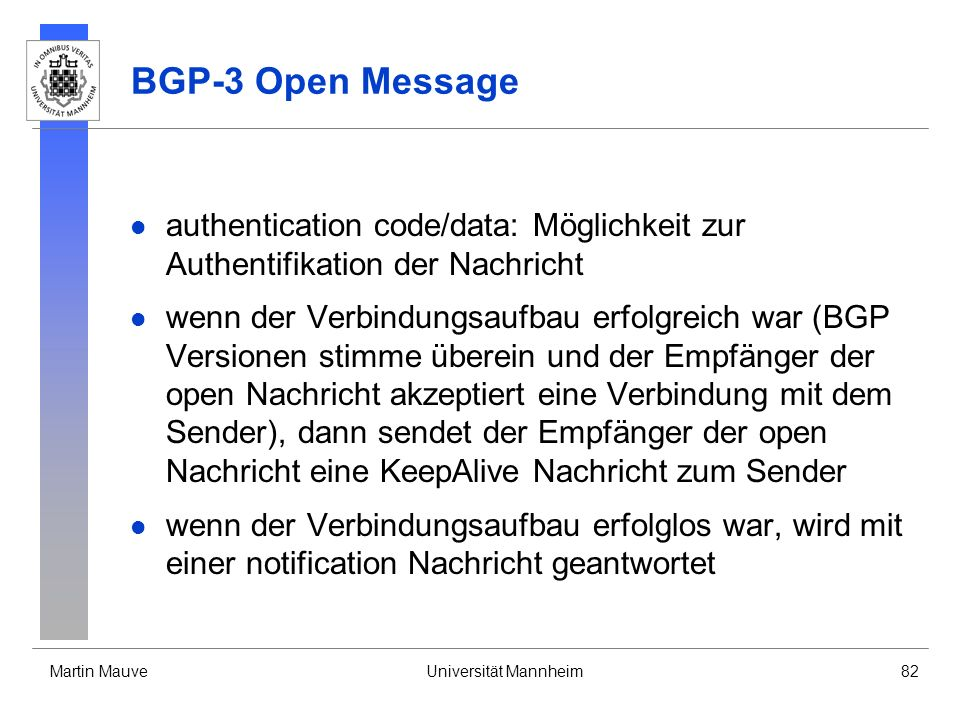 Martin MauveUniversität Mannheim82 BGP-3 Open Message authentication code/data: Möglichkeit zur Authentifikation der Nachricht wenn der Verbindungsauf