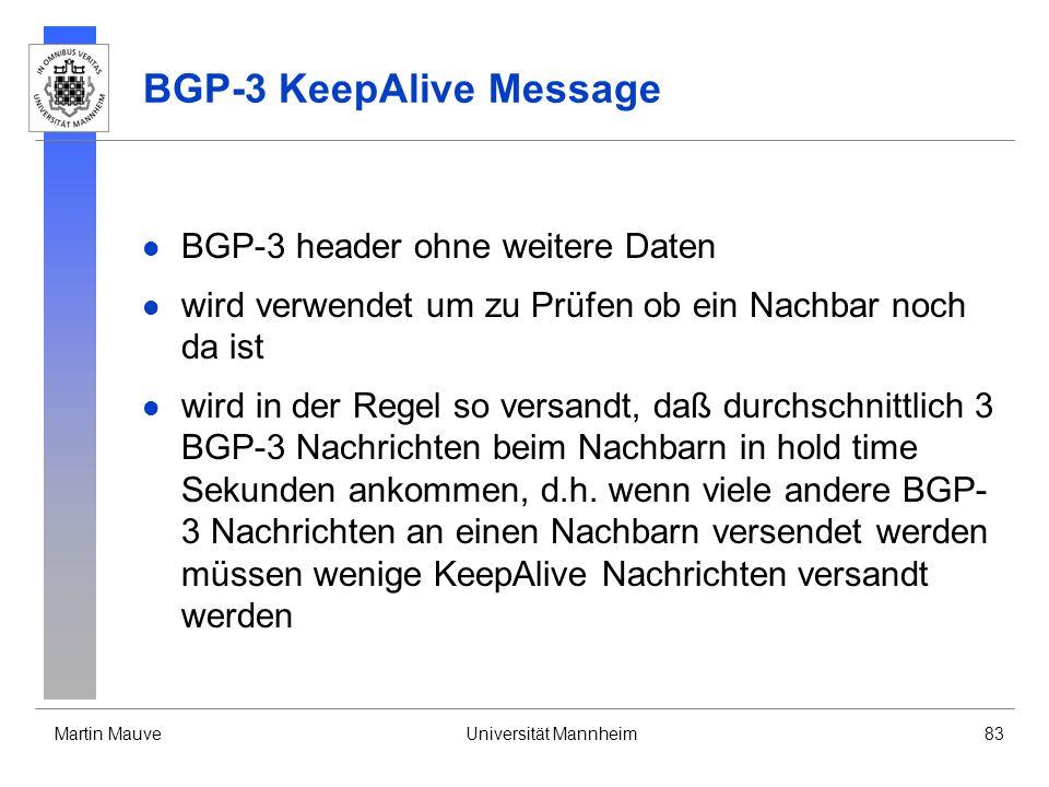 Martin MauveUniversität Mannheim83 BGP-3 KeepAlive Message BGP-3 header ohne weitere Daten wird verwendet um zu Prüfen ob ein Nachbar noch da ist wird