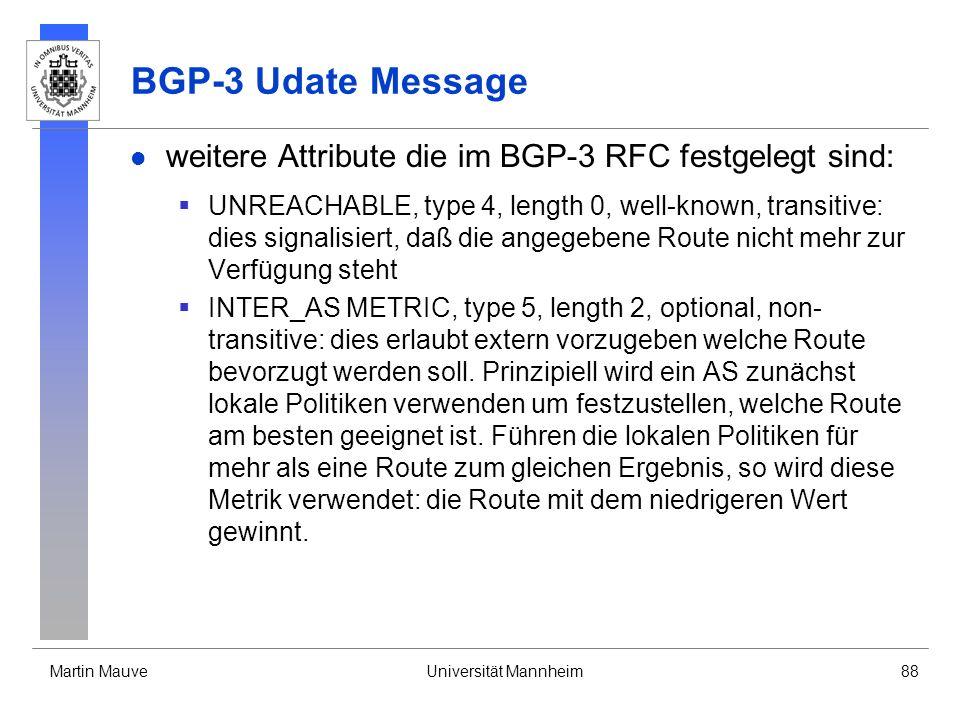 Martin MauveUniversität Mannheim88 BGP-3 Udate Message weitere Attribute die im BGP-3 RFC festgelegt sind: UNREACHABLE, type 4, length 0, well-known,