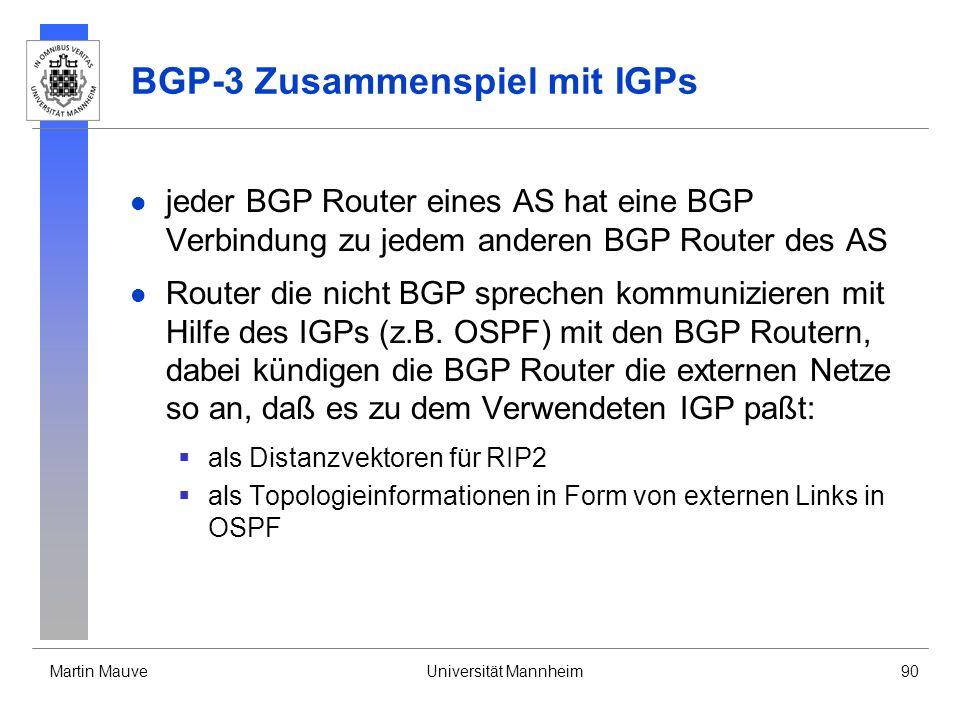 Martin MauveUniversität Mannheim90 BGP-3 Zusammenspiel mit IGPs jeder BGP Router eines AS hat eine BGP Verbindung zu jedem anderen BGP Router des AS R