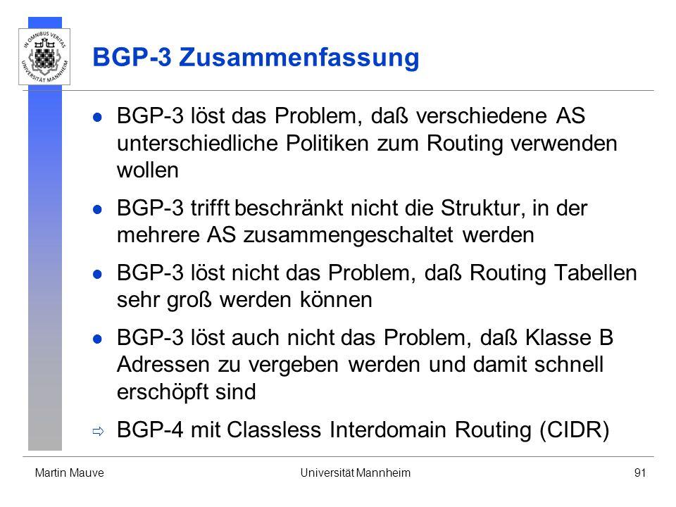 Martin MauveUniversität Mannheim91 BGP-3 Zusammenfassung BGP-3 löst das Problem, daß verschiedene AS unterschiedliche Politiken zum Routing verwenden