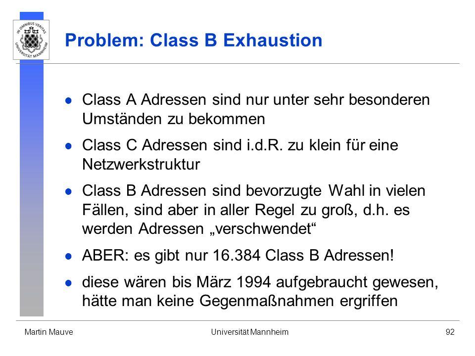 Martin MauveUniversität Mannheim92 Problem: Class B Exhaustion Class A Adressen sind nur unter sehr besonderen Umständen zu bekommen Class C Adressen