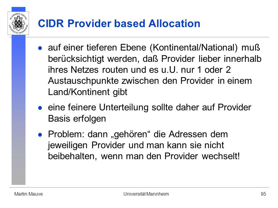 Martin MauveUniversität Mannheim95 CIDR Provider based Allocation auf einer tieferen Ebene (Kontinental/National) muß berücksichtigt werden, daß Provi