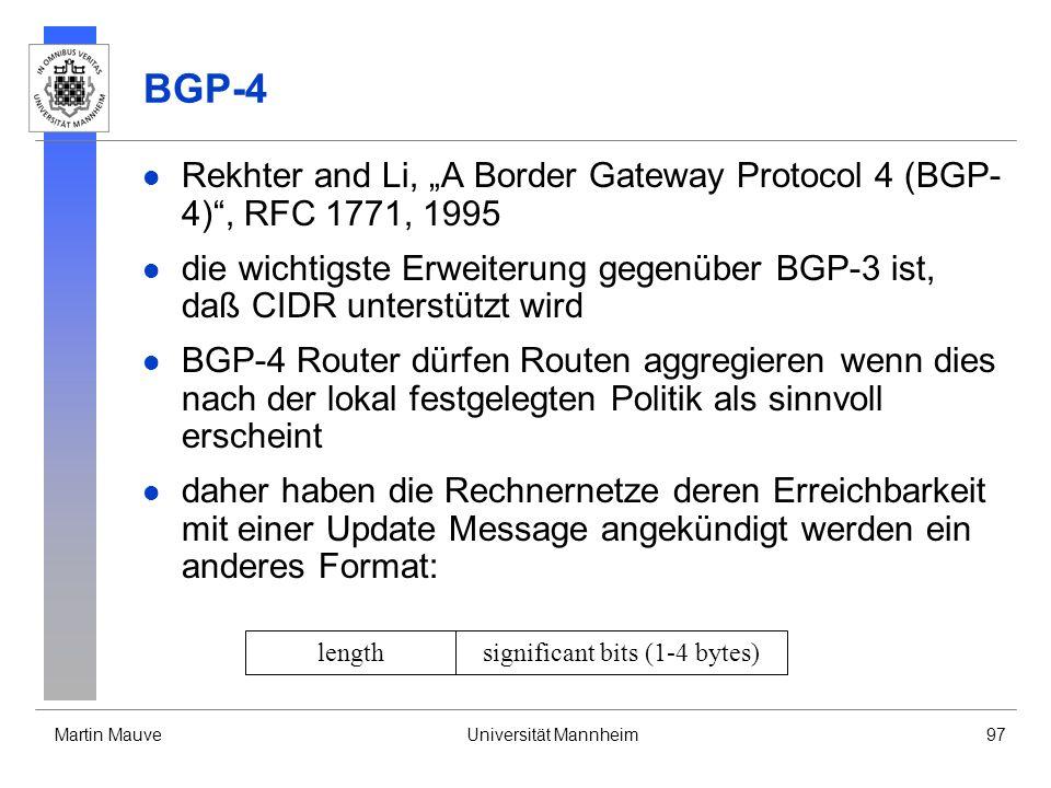 Martin MauveUniversität Mannheim97 BGP-4 Rekhter and Li, A Border Gateway Protocol 4 (BGP- 4), RFC 1771, 1995 die wichtigste Erweiterung gegenüber BGP