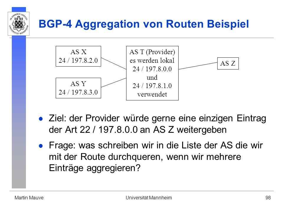 Martin MauveUniversität Mannheim98 BGP-4 Aggregation von Routen Beispiel Ziel: der Provider würde gerne eine einzigen Eintrag der Art 22 / 197.8.0.0 a