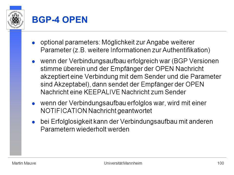 Martin MauveUniversität Mannheim100 BGP-4 OPEN optional parameters: Möglichkeit zur Angabe weiterer Parameter (z.B. weitere Informationen zur Authenti