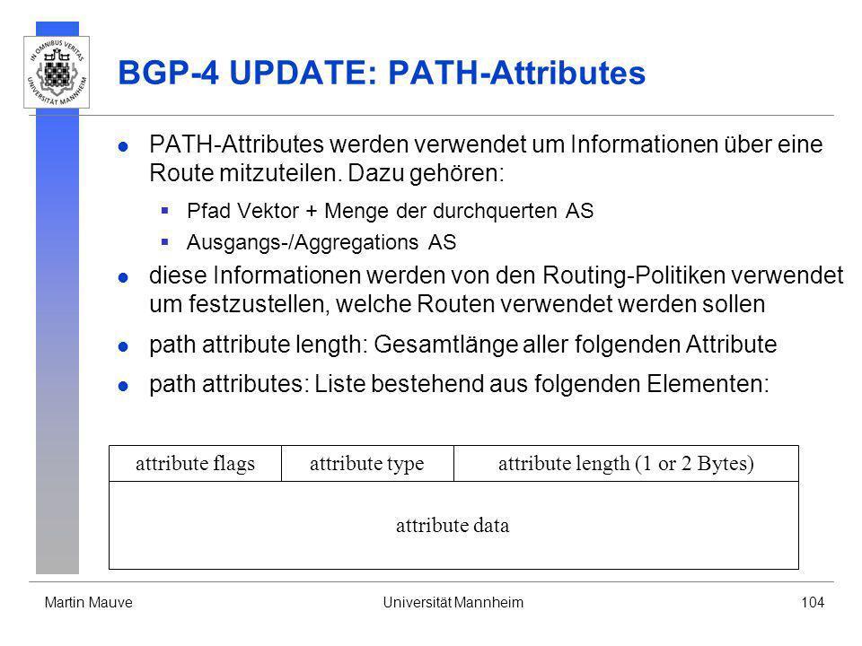 Martin MauveUniversität Mannheim104 BGP-4 UPDATE: PATH-Attributes PATH-Attributes werden verwendet um Informationen über eine Route mitzuteilen. Dazu