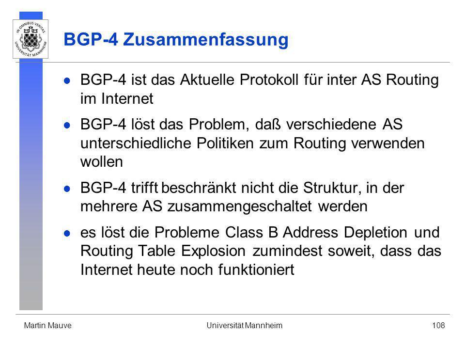 Martin MauveUniversität Mannheim108 BGP-4 Zusammenfassung BGP-4 ist das Aktuelle Protokoll für inter AS Routing im Internet BGP-4 löst das Problem, da