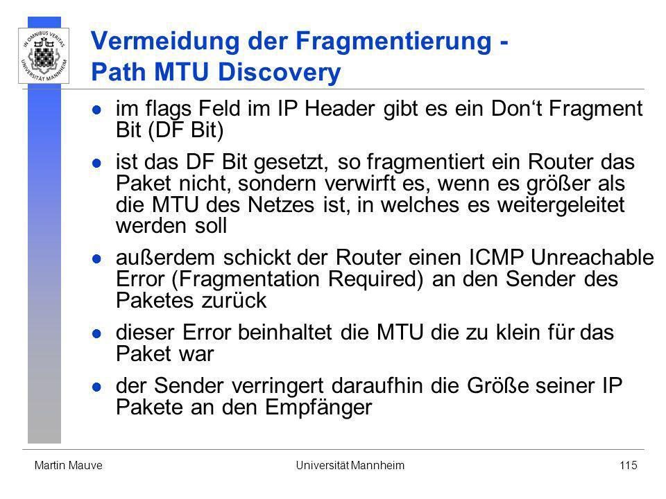 Martin MauveUniversität Mannheim115 Vermeidung der Fragmentierung - Path MTU Discovery im flags Feld im IP Header gibt es ein Dont Fragment Bit (DF Bi