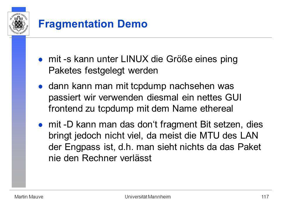 Martin MauveUniversität Mannheim117 Fragmentation Demo mit -s kann unter LINUX die Größe eines ping Paketes festgelegt werden dann kann man mit tcpdum