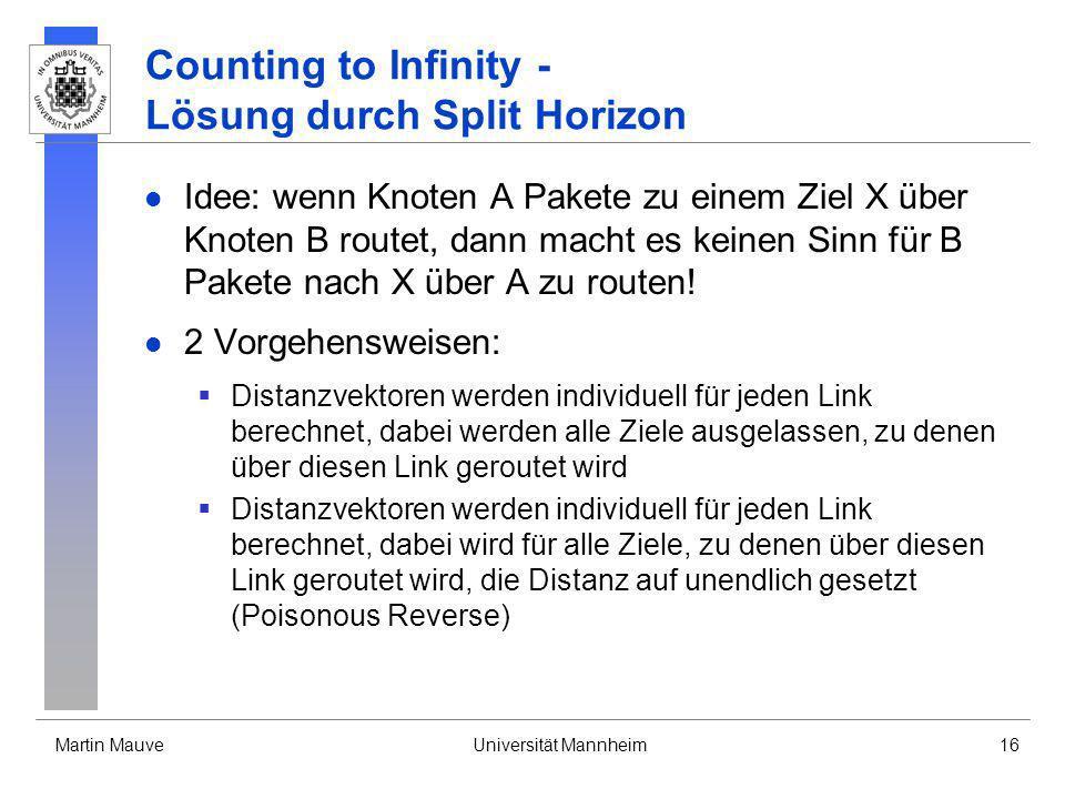 Martin MauveUniversität Mannheim16 Counting to Infinity - Lösung durch Split Horizon Idee: wenn Knoten A Pakete zu einem Ziel X über Knoten B routet,