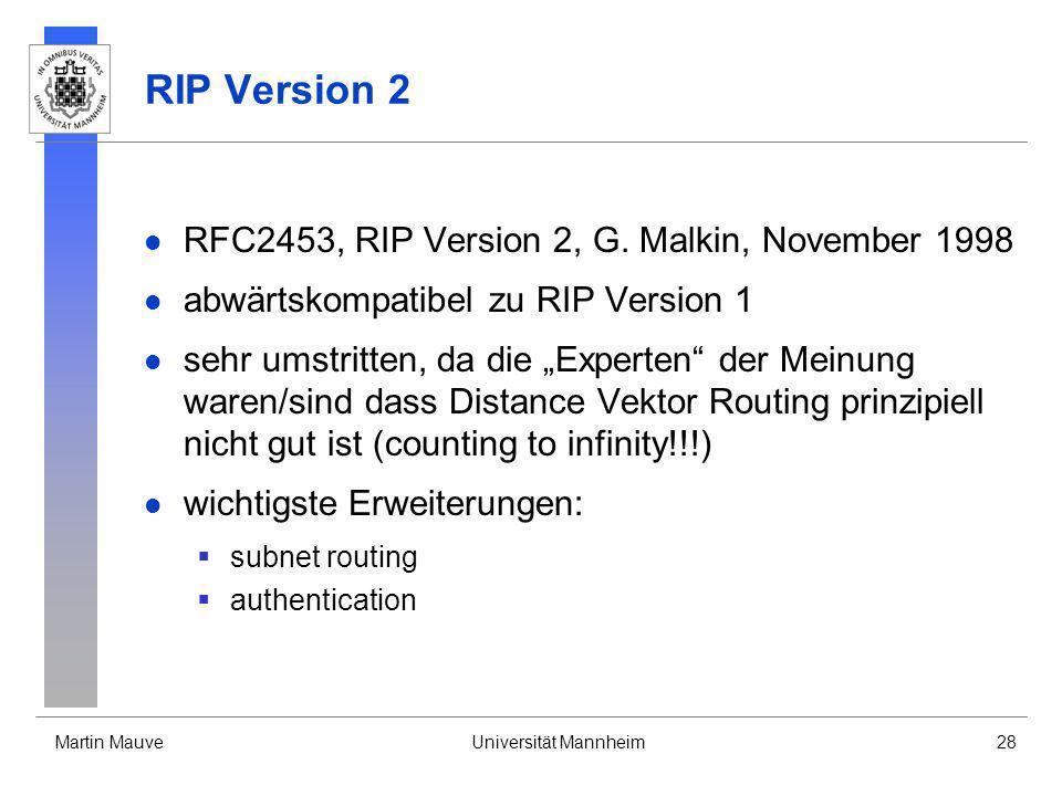 Martin MauveUniversität Mannheim28 RIP Version 2 RFC2453, RIP Version 2, G. Malkin, November 1998 abwärtskompatibel zu RIP Version 1 sehr umstritten,