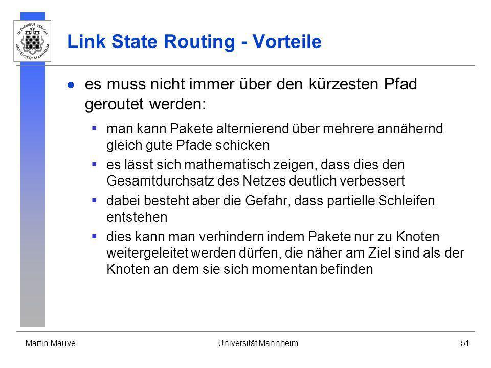 Martin MauveUniversität Mannheim51 Link State Routing - Vorteile es muss nicht immer über den kürzesten Pfad geroutet werden: man kann Pakete alternie