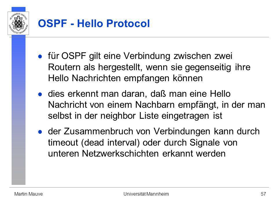 Martin MauveUniversität Mannheim57 OSPF - Hello Protocol für OSPF gilt eine Verbindung zwischen zwei Routern als hergestellt, wenn sie gegenseitig ihr
