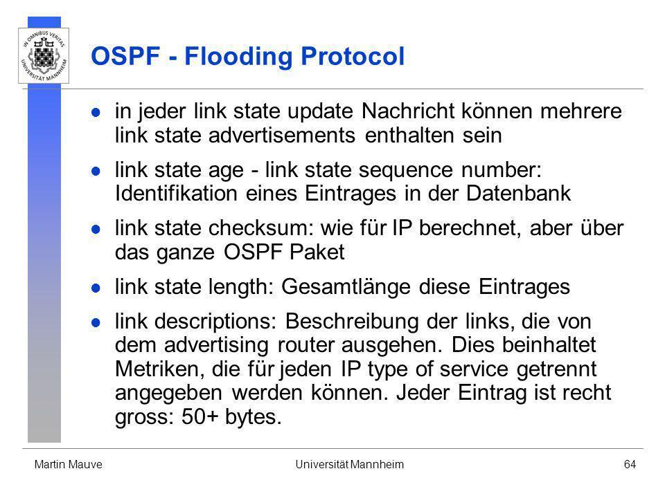Martin MauveUniversität Mannheim64 OSPF - Flooding Protocol in jeder link state update Nachricht können mehrere link state advertisements enthalten se