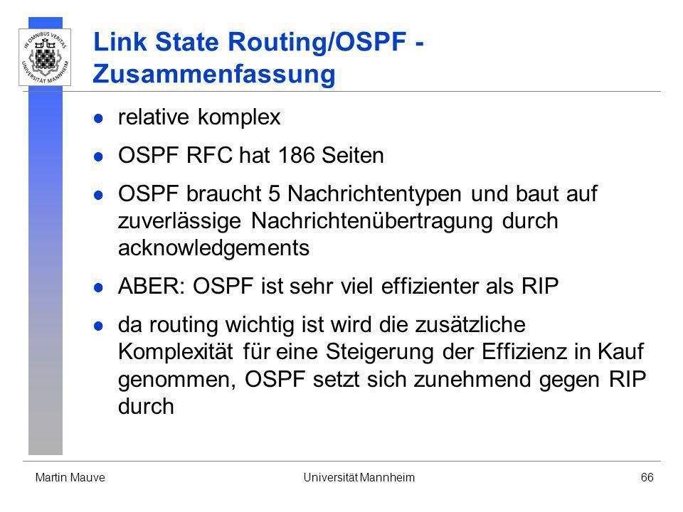 Martin MauveUniversität Mannheim66 Link State Routing/OSPF - Zusammenfassung relative komplex OSPF RFC hat 186 Seiten OSPF braucht 5 Nachrichtentypen