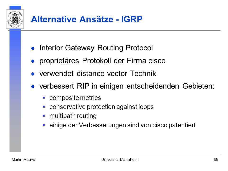 Martin MauveUniversität Mannheim68 Alternative Ansätze - IGRP Interior Gateway Routing Protocol proprietäres Protokoll der Firma cisco verwendet dista