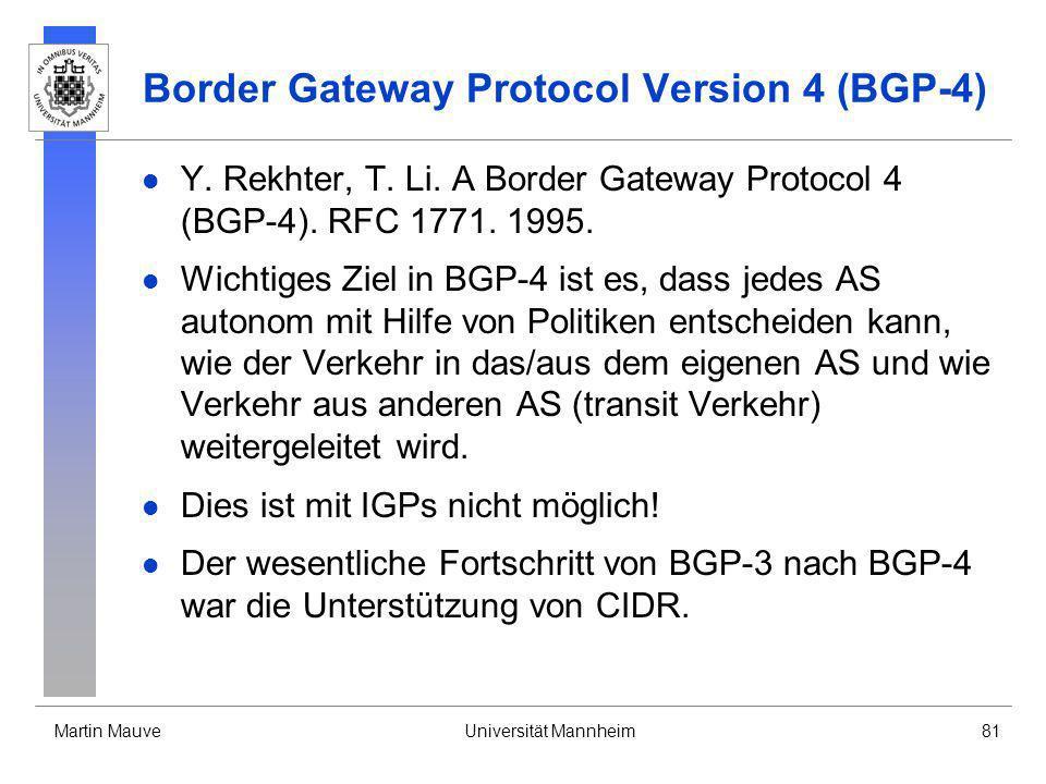 Martin MauveUniversität Mannheim81 Border Gateway Protocol Version 4 (BGP-4) Y. Rekhter, T. Li. A Border Gateway Protocol 4 (BGP-4). RFC 1771. 1995. W