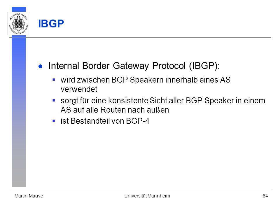 Martin MauveUniversität Mannheim84 IBGP Internal Border Gateway Protocol (IBGP): wird zwischen BGP Speakern innerhalb eines AS verwendet sorgt für ein