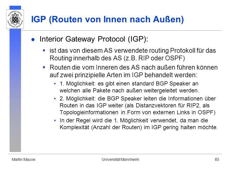 Martin MauveUniversität Mannheim85 IGP (Routen von Innen nach Außen) Interior Gateway Protocol (IGP): ist das von diesem AS verwendete routing Protoko