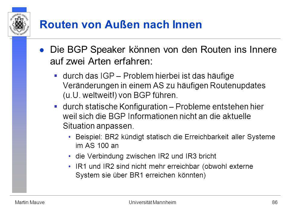 Martin MauveUniversität Mannheim86 Routen von Außen nach Innen Die BGP Speaker können von den Routen ins Innere auf zwei Arten erfahren: durch das IGP