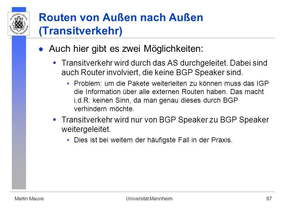 Martin MauveUniversität Mannheim87 Routen von Außen nach Außen (Transitverkehr) Auch hier gibt es zwei Möglichkeiten: Transitverkehr wird durch das AS