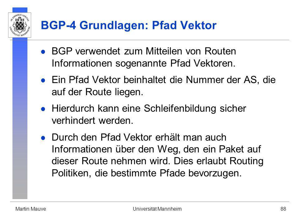 Martin MauveUniversität Mannheim88 BGP-4 Grundlagen: Pfad Vektor BGP verwendet zum Mitteilen von Routen Informationen sogenannte Pfad Vektoren. Ein Pf